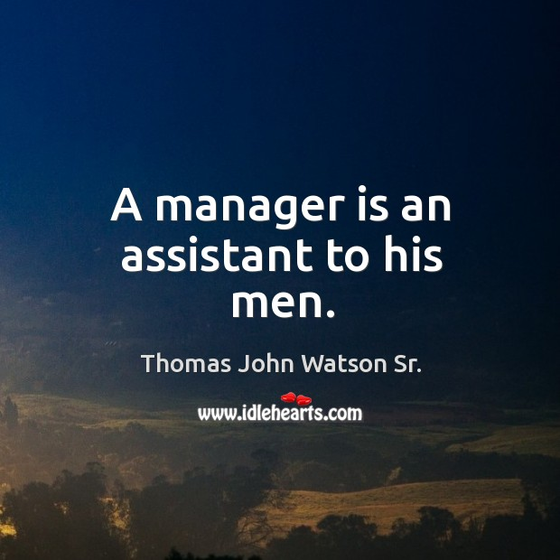 A manager is an assistant to his men. Image