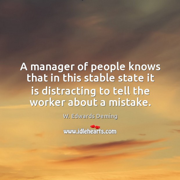 A manager of people knows that in this stable state it is W. Edwards Deming Picture Quote