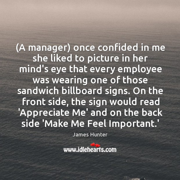 Image, (A manager) once confided in me she liked to picture in her
