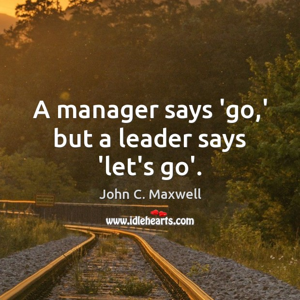 A manager says 'go,' but a leader says 'let's go'. Image