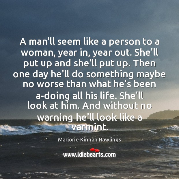 A man'll seem like a person to a woman, year in, year Image