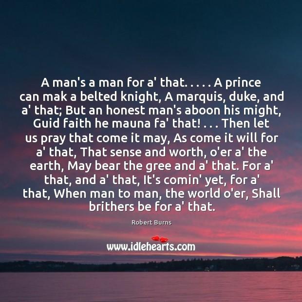 A man's a man for a' that. . . . . A prince can mak a Image