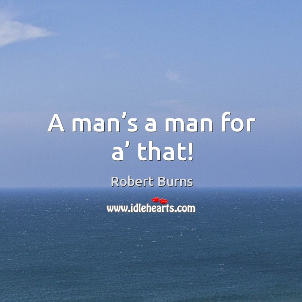 Image, A man's a man for a' that!