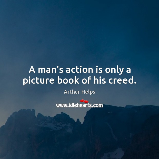 A man's action is only a picture book of his creed. Action Quotes Image
