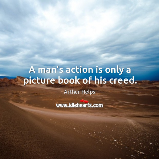 A man's action is only a picture book of his creed. Image