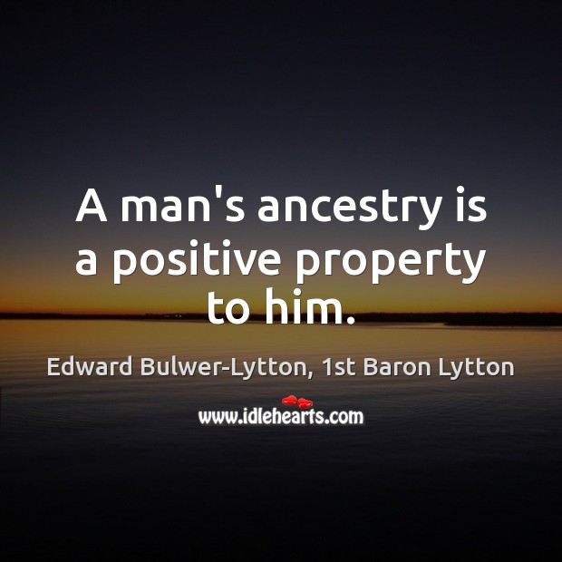 Image, A man's ancestry is a positive property to him.
