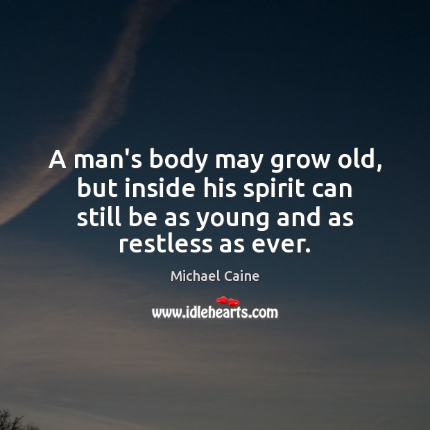 Image, A man's body may grow old, but inside his spirit can still