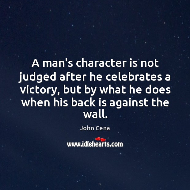 Image, A man's character is not judged after he celebrates a victory, but