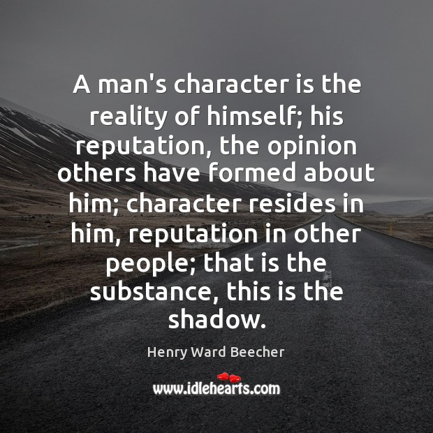 Image, A man's character is the reality of himself; his reputation, the opinion