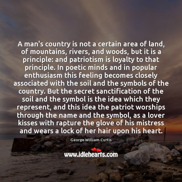 A man's country is not a certain area of land, of mountains, Patriotism Quotes Image