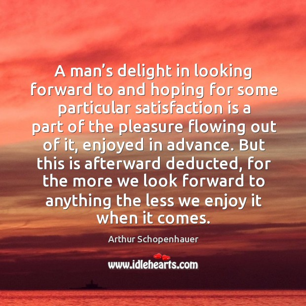 Image, A man's delight in looking forward to and hoping for some particular satisfaction is a part