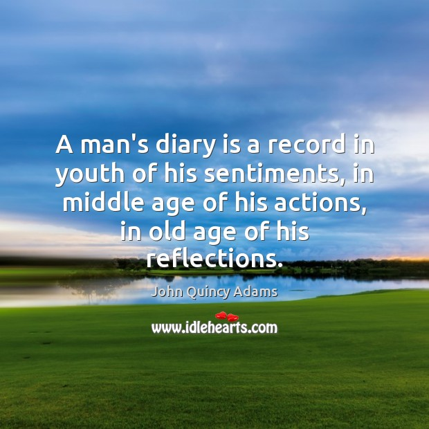 A man's diary is a record in youth of his sentiments, in John Quincy Adams Picture Quote