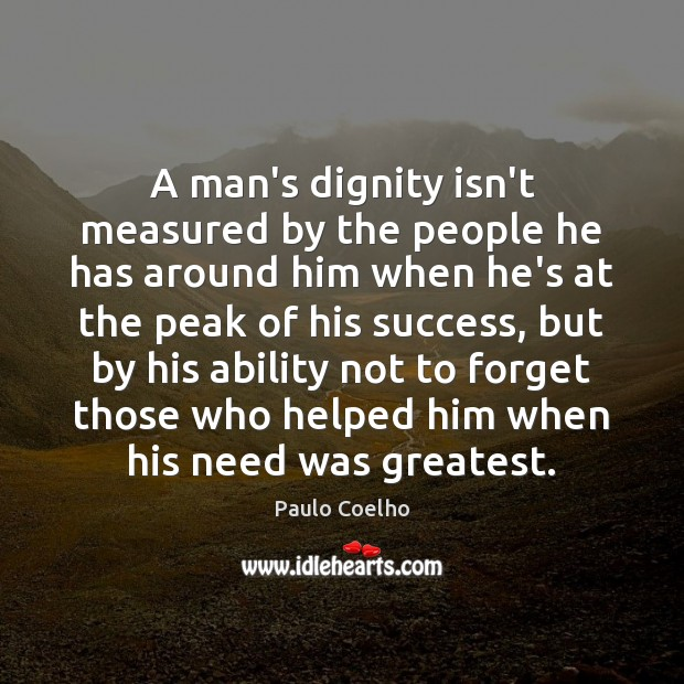 A man's dignity isn't measured by the people he has around him Dignity Quotes Image