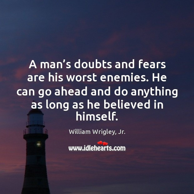 A man's doubts and fears are his worst enemies. He can Image