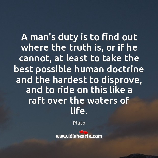 A man's duty is to find out where the truth is, or Plato Picture Quote