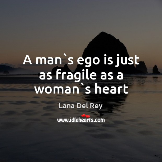A man`s ego is just as fragile as a woman`s heart Ego Quotes Image