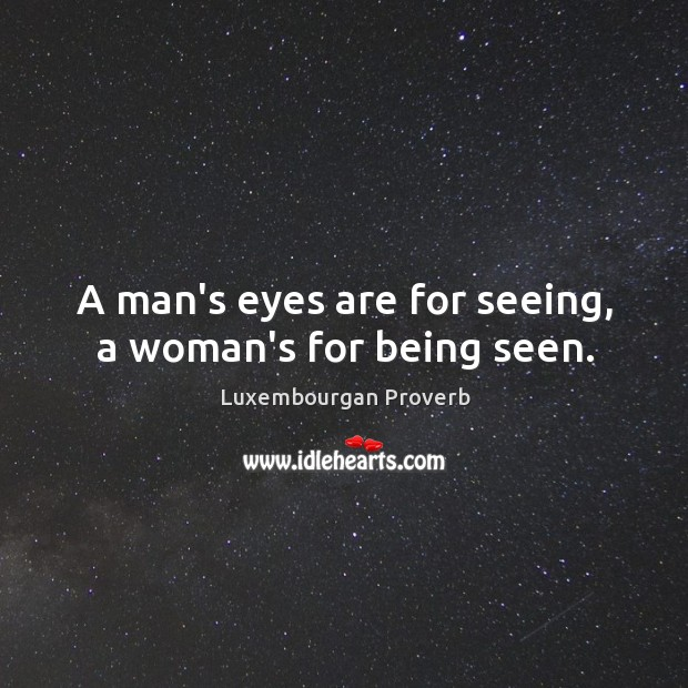 A man's eyes are for seeing, a woman's for being seen. Luxembourgan Proverbs Image