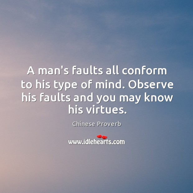 Image, A man's faults all conform to his type of mind.