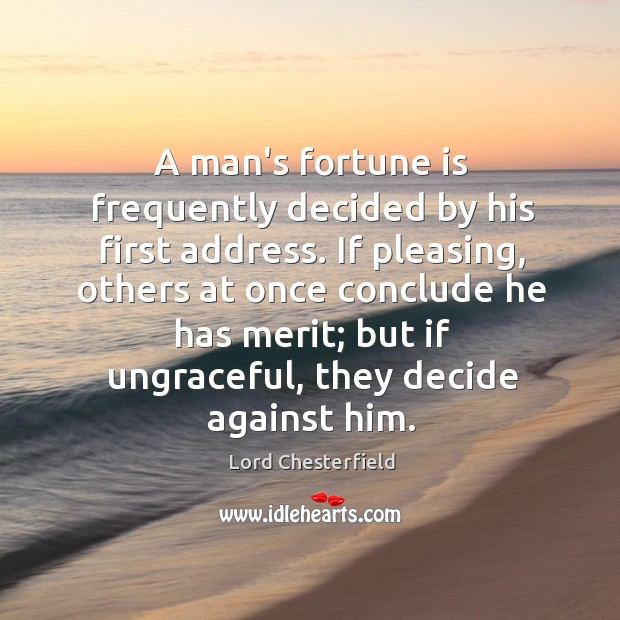 Image, A man's fortune is frequently decided by his first address. If pleasing,