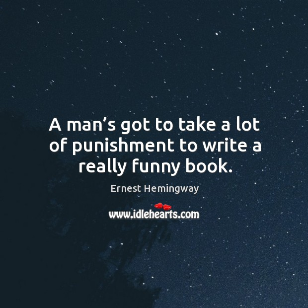 A man's got to take a lot of punishment to write a really funny book. Image