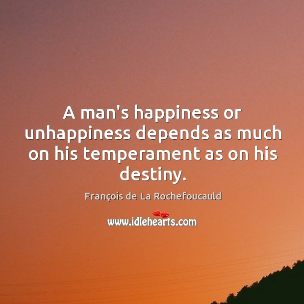 Image, A man's happiness or unhappiness depends as much on his temperament as on his destiny.