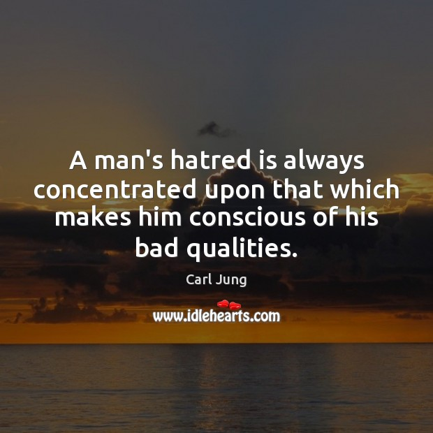 Image, A man's hatred is always concentrated upon that which makes him conscious