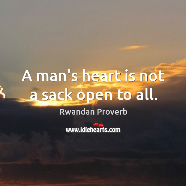 A man's heart is not a sack open to all. Rwandan Proverbs Image