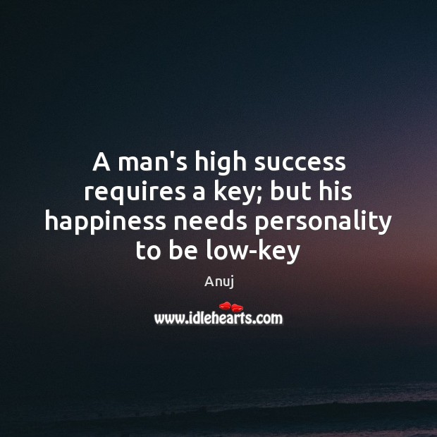 Image, A man's high success requires a key; but his happiness needs personality to be low-key