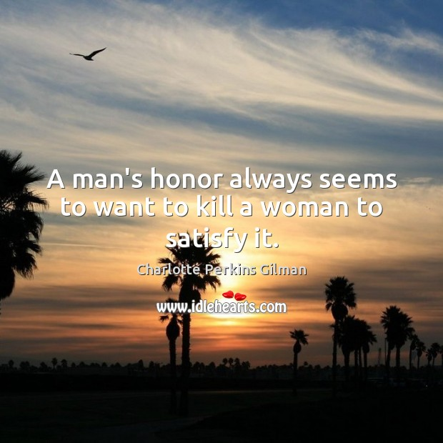 Image, A man's honor always seems to want to kill a woman to satisfy it.