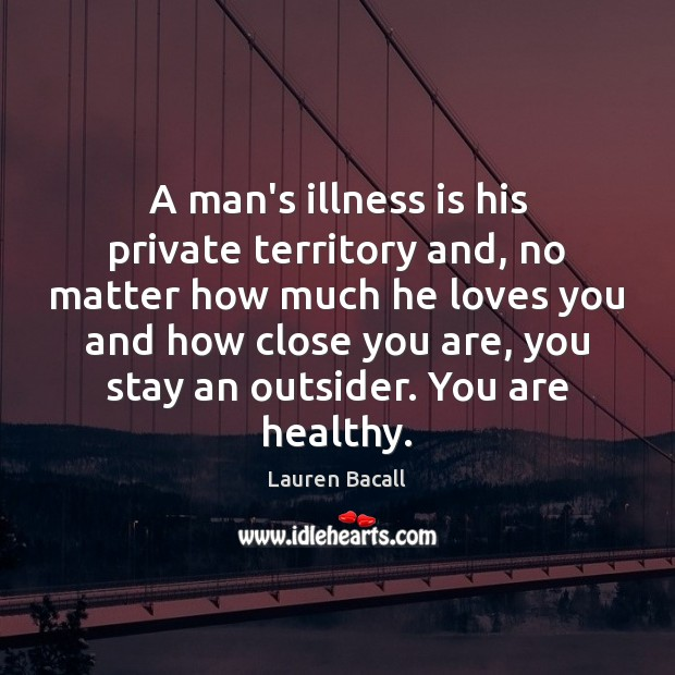 Image, A man's illness is his private territory and, no matter how much