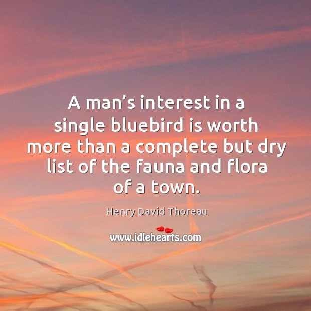 Image, A man's interest in a single bluebird is worth more than a complete but dry list of the fauna and flora of a town.