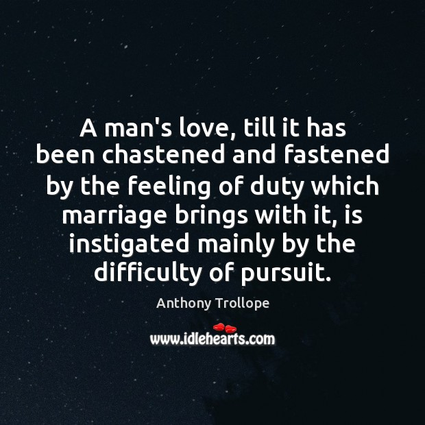 Image, A man's love, till it has been chastened and fastened by the