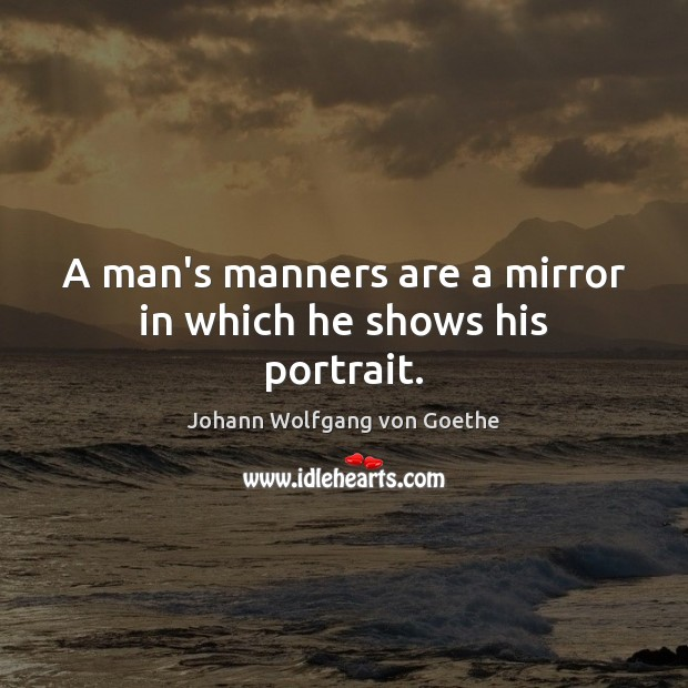 Image, A man's manners are a mirror in which he shows his portrait.
