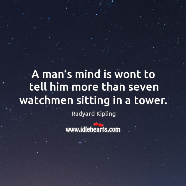 Image about A man's mind is wont to tell him more than seven watchmen sitting in a tower.