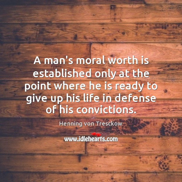 A man's moral worth is established only at the point where he Image