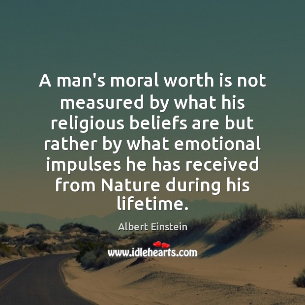 A man's moral worth is not measured by what his religious beliefs Albert Einstein Picture Quote