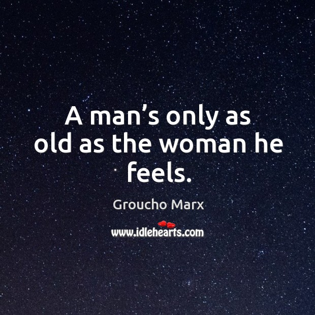 Image, A man's only as old as the woman he feels.