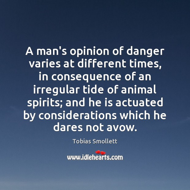 Image, A man's opinion of danger varies at different times, in consequence of