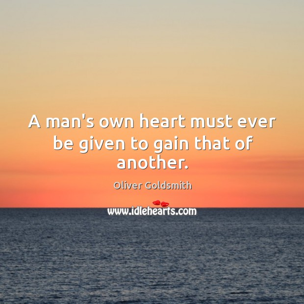 A man's own heart must ever be given to gain that of another. Image
