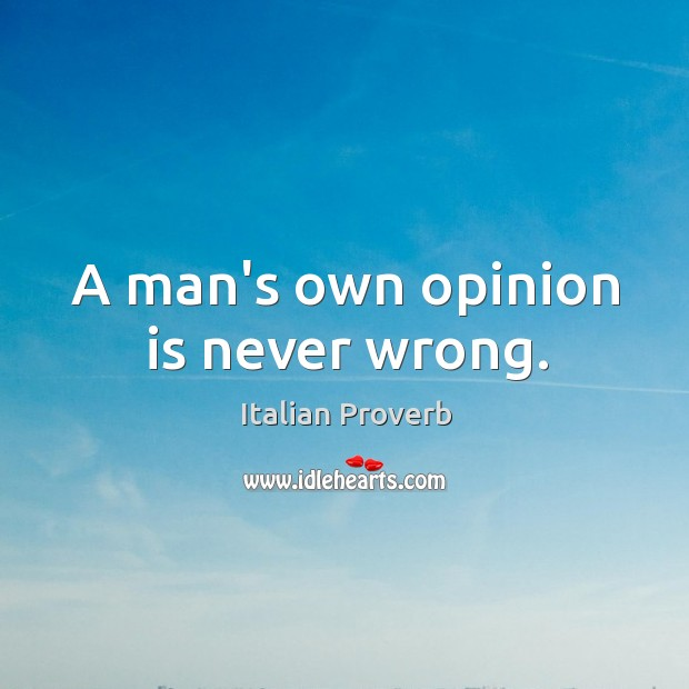 Image, A man's own opinion is never wrong.