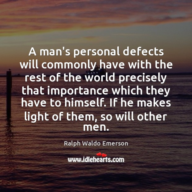 A man's personal defects will commonly have with the rest of the Image