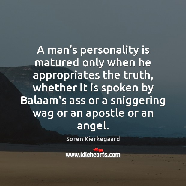 Image, A man's personality is matured only when he appropriates the truth, whether