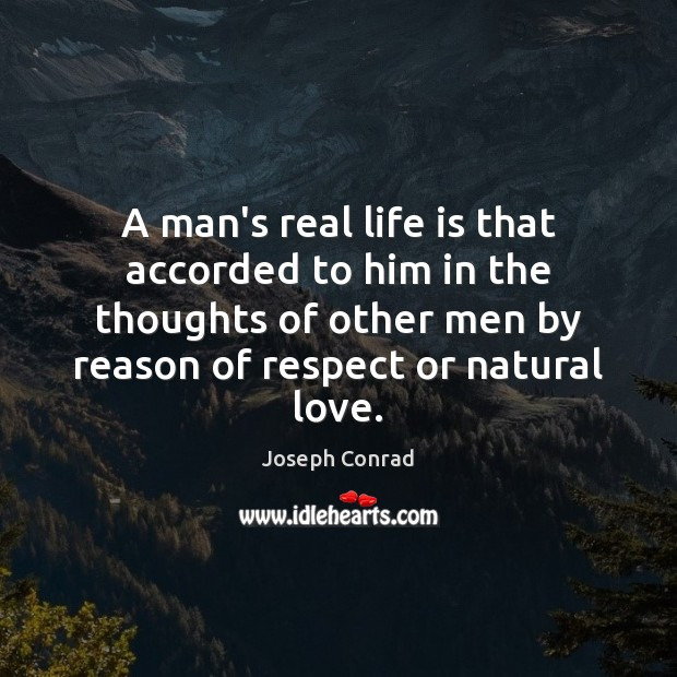 Image, A man's real life is that accorded to him in the thoughts