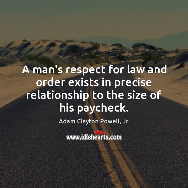 Image, A man's respect for law and order exists in precise relationship to