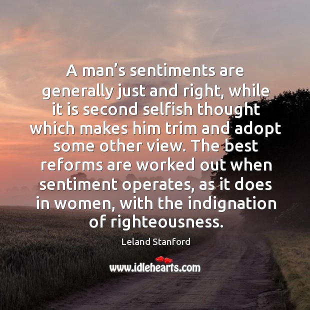 A man's sentiments are generally just and right, while it is second selfish thought which Image