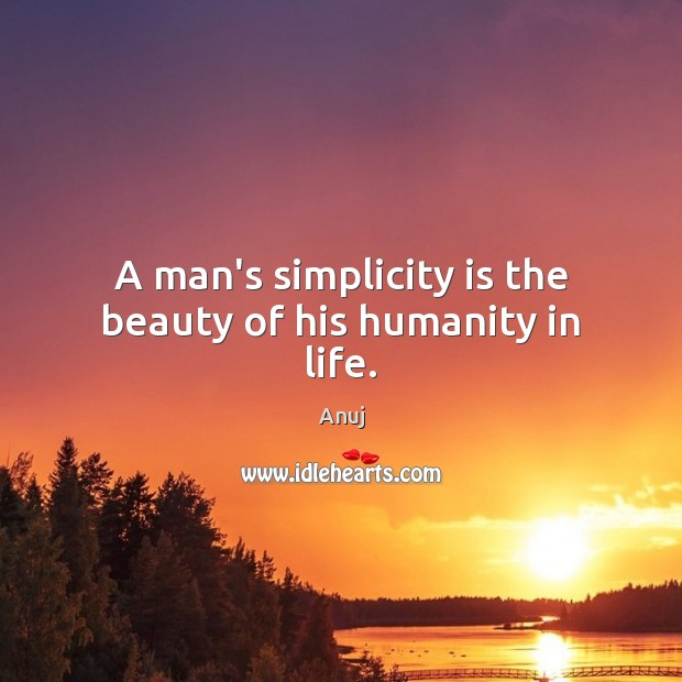 Image, A man's simplicity is the beauty of his humanity in life.