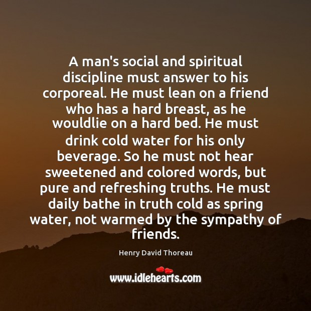 Image, A man's social and spiritual discipline must answer to his corporeal. He