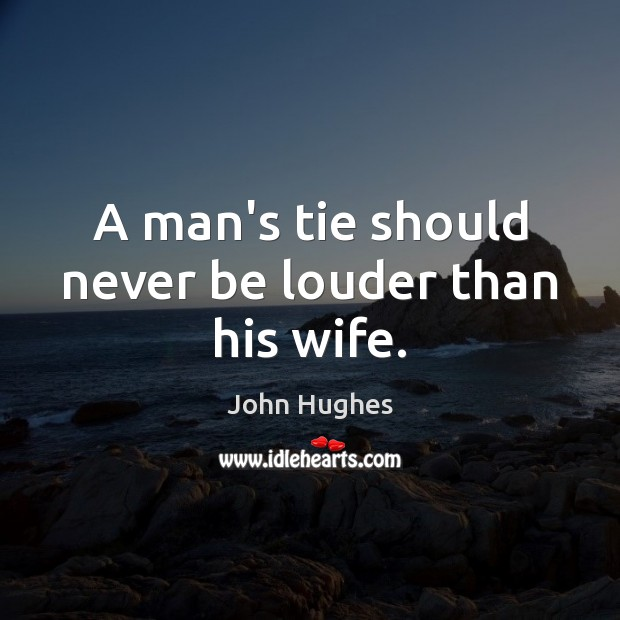 A man's tie should never be louder than his wife. Image