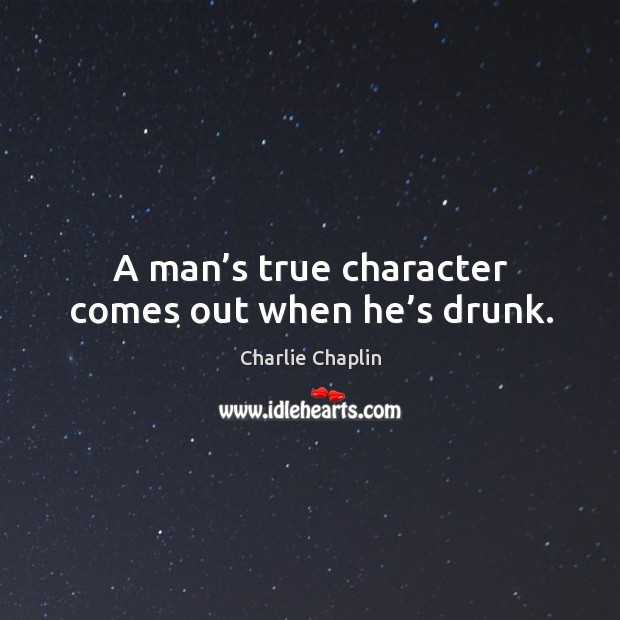 Image, A man's true character comes out when he's drunk.
