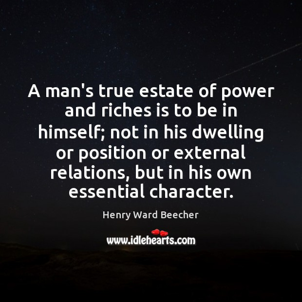 Image, A man's true estate of power and riches is to be in